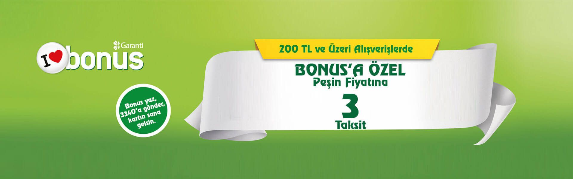 200 TL ve Üzeri Alışverişlerde Bonus'a Özel Peşin Fiyatına 3 Taksit