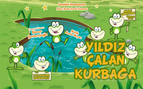 İstanbul Kumpanyası Ayrıcalığı İle ''YILDIZ ÇALAN KURBAĞA'' Adlı Müzikli Çocuk Oyunu!