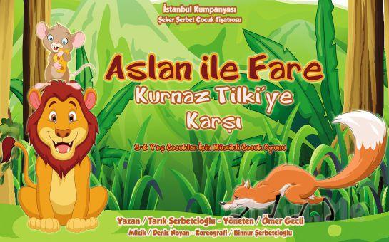 İstanbul Kumpanyası Ayrıcalığı İle ''ASLAN İLE FARE KURNAZ TİLKİYE KARŞI'' Adlı Müzikli Çocuk Oyunu!