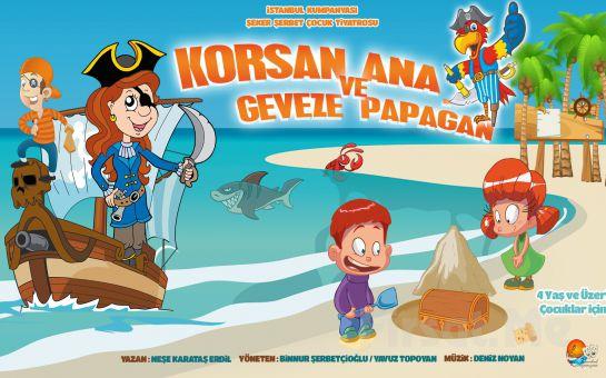 İstanbul Kumpanyası Ayrıcalığı İle ''KORSAN ANA ve GEVEZE PAPAĞAN'' Adlı Müzikli Çocuk Oyunu!