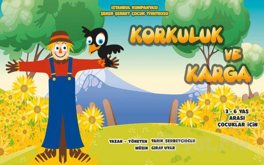 İstanbul Kumpanyası Ayrıcalığı İle ''KORKULUK ve KARGA'' Adlı Müzikli Çocuk Oyunu!