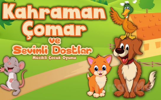 İstanbul Kumpanyası Ayrıcalığı İle ''KAHRAMAN ÇOMAR VE SEVİMLİ DOSTLAR'' Adlı Müzikli Çocuk Oyunu!