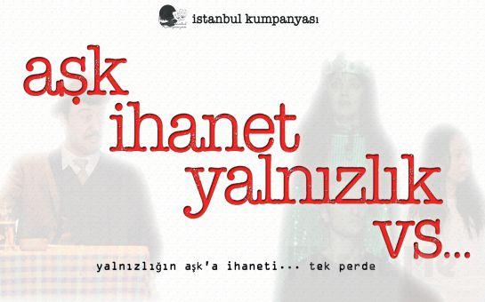 İstanbul Kumpanyası Ayrıcalığı İle ''AŞK İHANET YALNIZLIK VS..'' Adlı Komedi Oyunu!