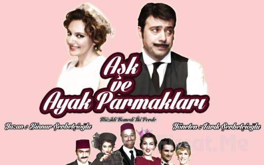 İstanbul Kumpanyası Ayrıcalığı İle AŞK VE AYAK PARMAKLARI Adlı Komedi Oyunu