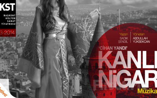 Ankara Başkent Kültür Sanat Tiyatrosu'ndan Devlet Tiyatroları Şinasi Sahnesinde KANLI NİGAR Müzikal Tiyatro Oyunu!