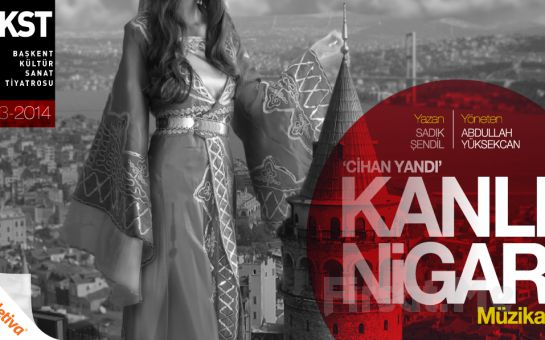 Ankara Başkent Kültür Sanat Tiyatrosu'ndan Devlet Tiyatroları Akün Sahnesinde KANLI NİGAR Müzikal Tiyatro Oyununun Son Temsili!