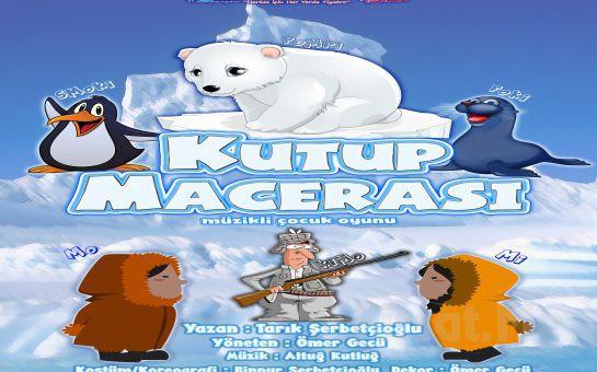İstanbul Kumpanyası Ayrıcalığı İle ''KUTUP MACERASI'' Adlı Müzikli Çocuk Oyunu!