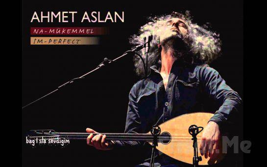29 Ocak'ta Torium Sahne'de AHMET ASLAN Konseri Giriş Bileti!