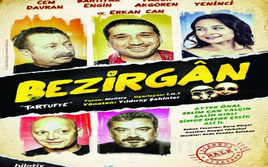 """Cem Davran, Erkan Can ve İstanbul Halk Tiyatrosu Oyuncularından """"BEZİRGAN"""" Adlı Tiyatro Oyunu Biletleri!"""