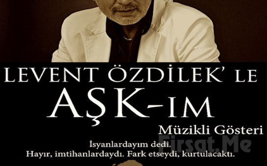 """Bo Sahne Cihangir'de """"LEVENT ÖZDİLEK'LE AŞK-IM"""" Müzikli Gösterim Biletleri!"""