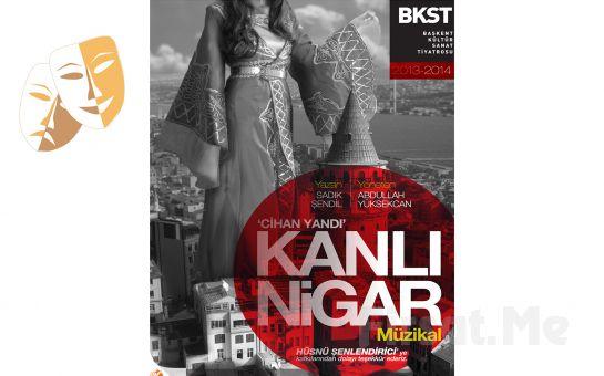 Ankara Başkent Kültür Sanat Tiyatrosu'ndan Devlet Tiyatroları Şinasi Sahnesinde KANLI NİGAR Müzikal Tiyatro Oyunu Biletleri!