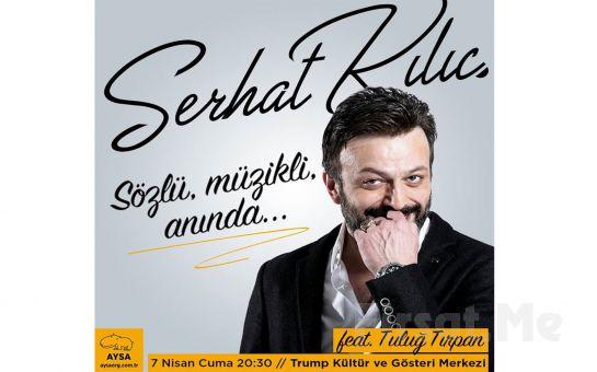Serhat Kılıç feat Tuluğ Tırpan Müzikli Gösterisi Biletleri