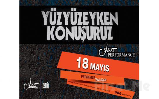 18 Mayıs'ta Sanat Performance Sahnesi'nde Yüzyüzeyken Konuşuruz Konser Giriş Bileti