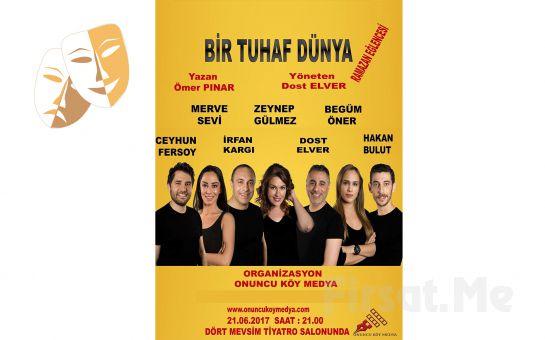 Onuncu Köy Medya'dan Ramazana ÖZel ''Bir Tuhaf Dünya'' Tiyatro Oyun Biletleri!