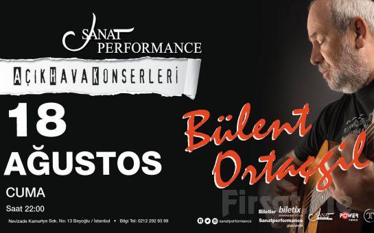 Beyoğlu Sanat Performance'ta 18 Ağustos'ta BÜLENT ORTAÇGİL Açık Hava Konseri Giriş Bileti