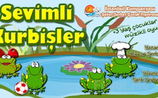 İstanbul Kumpanyası Ayrıcalığı İle ''SEVİMLİ KURBİŞLER'' Adlı Müzikli Çocuk Oyunu!