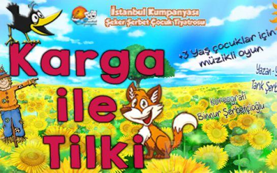 İstanbul Kumpanyası Ayrıcalığı İle ''KARGA İLE TİLKİ'' Adlı Müzikli Çocuk Oyunu!