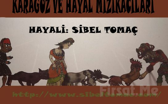 1001 Sanat'tan KARAGÖZ ''KARAGÖZ VE HAYAL MIZIKACILARI'' Gölge Oyunu Biletleri!