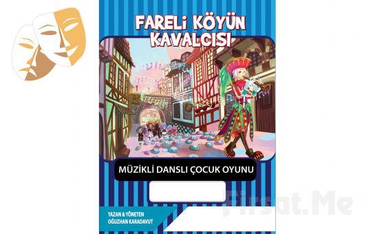 Çocuklarınız için Tek Perde FARELİ KÖYÜN KAVALCISI Müzikli, Danslı Tiyatro Oyunu Bileti