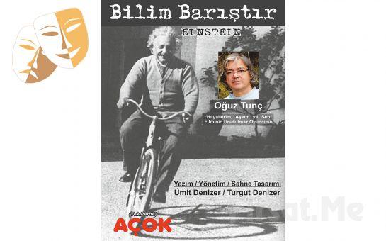 Oğuz Tunç'tan Tek Perdelik Bilim Barıştır / Einstein Tiyatro Oyunu Bileti