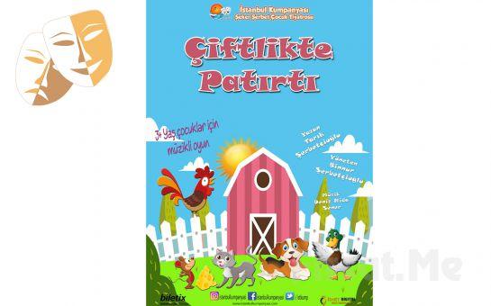 İstanbul Kumpanyası Ayrıcalığı İle ÇİFTLİKTE PATIRTI Adlı Müzikli Çocuk Oyunu