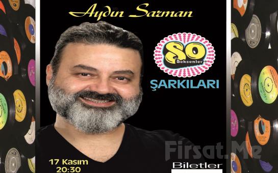 """Kadıköy Halk Eğitim Merkezi'nde 17 Kasım'da Aydın Sarman """"Seksenler Şarkıları"""" Konser Bileti!"""