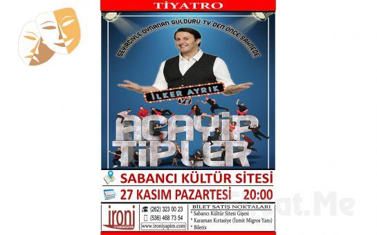 İlker Ayrık'tan ''İLKER AYRIK ve ACAYİP TİPLER'' Tiyatro Oyun Bileti!