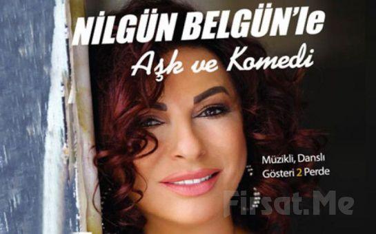 """Nilgün Belgün'le """"Aşk ve Komedi"""" Tek Kişilik Müzikli Danslı Gösteri Biletleri!"""