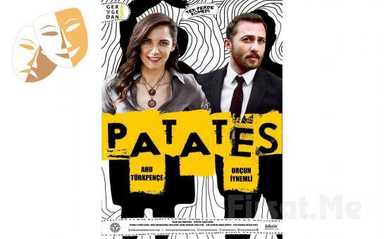 Ahu Türkpençe ve Orçun İynemli'den 'Patates' Adlı Tek Perdelik Komedi Oyun Bileti