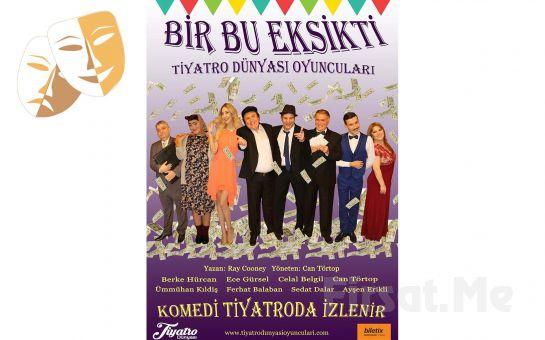 """Tiyatro Dünyası Oyuncuları'dan Yepyeni Bir Komedi """"BİR BU EKSİKTİ"""" Tiyatro Oyun Bileti!"""