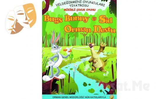 Çocuklarınız için Bugs Bunny ve Sid Orman Dostu Tiyatro Oyun Bileti