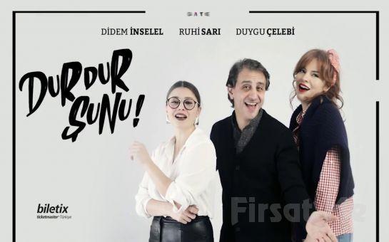 Ruhi Sarı, Didem İnselel, Duygu Çelebi'den Aşk Komedisi Durdur Şunu Tiyatro Oyun Bileti