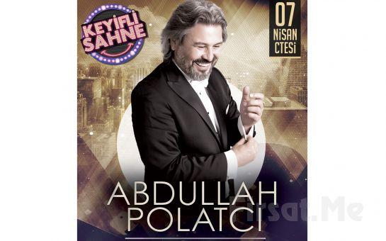 Bostancı Bostancı Green Park Keyifli Sahne'de 7 Nisan'da Abdullah Polatcı ile Limitsiz İçecek Eşliğinde Akşam Yemeği ve Sınırsız Eğlence