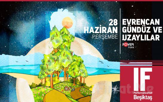 IF Performance Hall Beşiktaş'ta 28 Haziran'da Evrencan Gündüz ve Uzaylılar Konser Giriş Bileti