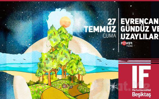 IF Performance Hall Beşiktaş'ta 27 Temmuz'da Evrencan Gündüz ve Uzaylılar Konser Giriş Bileti