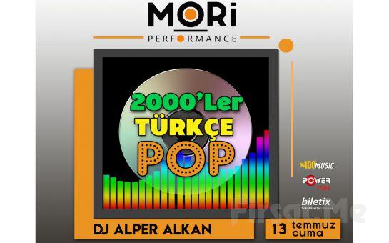 Mori Performance'da 13 Temmuz'da DJ Alper ile 2000'ler Türkçe Pop Gecesi Konser Bileti