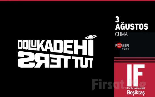 IF Performance Hall Beşiktaş'ta 3 Ağustos'ta Dolu Kadehi Ters Tut Konser Bileti