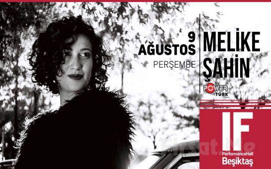 IF Performance Hall Beşiktaş'ta 9 Ağustos'ta Melike Şahin Konser Bileti