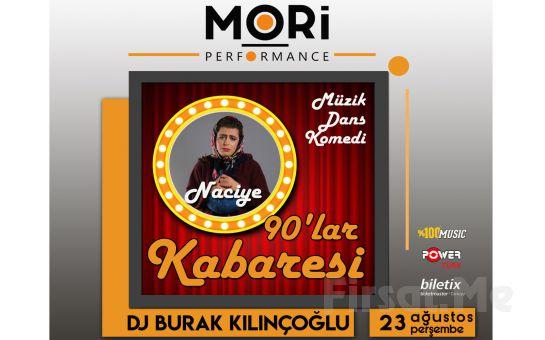 Mori Performance'ta 23 Ağustos'ta Dj Burak Kılınçoğlu ve Naciye ile 90'lar Kabaresi Bileti