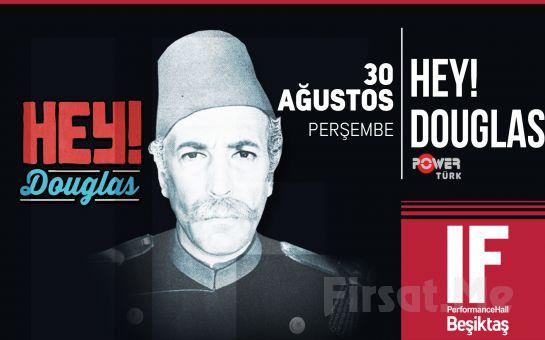 IF Performance Hall Beşiktaş'ta 30 Ağustos'ta Hey! Douglas Konser Giriş Bileti