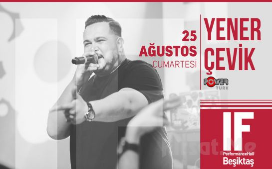 IF Performance Hall Beşiktaş'ta 25 Ağustos'ta Yener Çevik Konser Bileti
