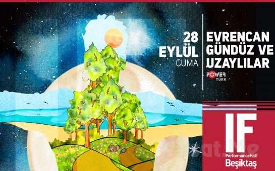 IF Performance Beşiktaş'ta 28 Eylül'de Evrencan Gündüz ve Uzaylılar Konser Bileti