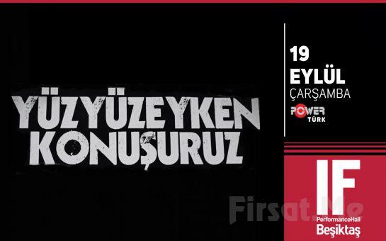 IF Performance Hall Beşiktaş'ta 19 Eylül'de Yüzyüzeyken Konuşuruz Konser Giriş Bileti