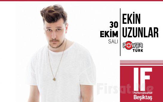IF Performance Beşiktaş'ta 30 Ekim'de Ekin Uzunlar Konser Bileti