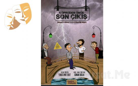 Tiyatro Külliyen'den Muhteşem Bir Yolculuk 'Köprüden Önce Son Çıkış' Tiyatro Oyunu Bileti