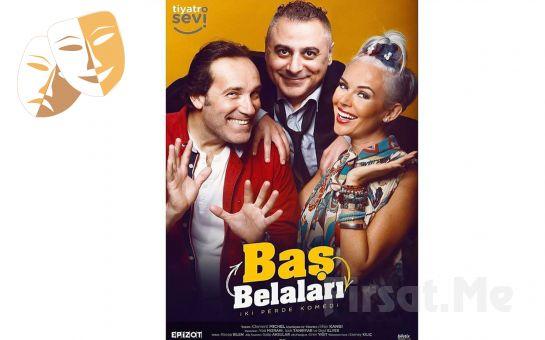 Heyecan, Aksiyon ve Entrika Dolu 'Baş Belaları' Tiyatro Oyun Bileti