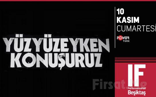 IF Performance Hall Beşiktaş'ta 10 Kasım'da Yüzyüzeyken Konuşuruz Konser Giriş Bileti