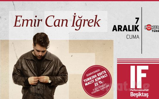 IF Performance Beşiktaş'ta 7 Aralık'ta Emir Can İğrek Konser Bileti