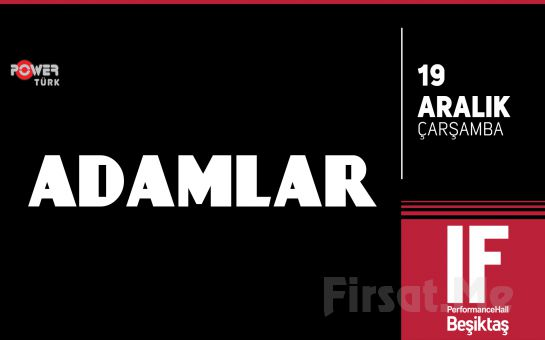 IF Performance Hall Beşiktaş'ta 19 Aralık'ta Adamlar Konser Giriş Bileti
