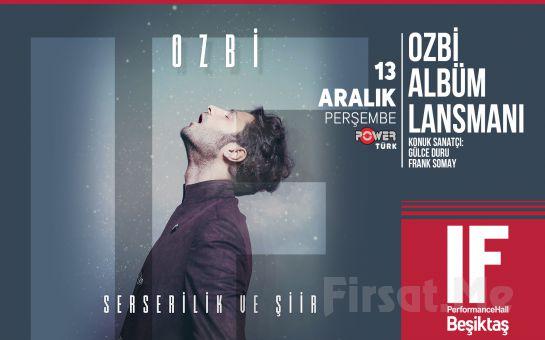 IF Performance Beşiktaş'ta 13 Aralık'ta 'Ozbi Albüm Lansmanı' Konser Bileti
